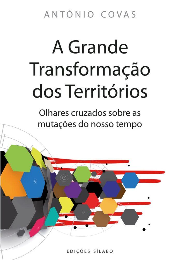 A Grande Transformação dos Territórios – Olhares cruzados sobre as mutações do nosso tempo. Um livro sobre Arquitetura e Urbanismo, Inovação de António Covas, de Edições Sílabo.