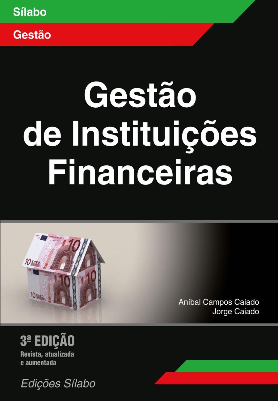 Gestão de Instituições Financeiras. Um livro sobre Finanças, Gestão Organizacional, Teorias de Gestão de Aníbal Campos Caiado, Jorge Caiado, de Edições Sílabo.