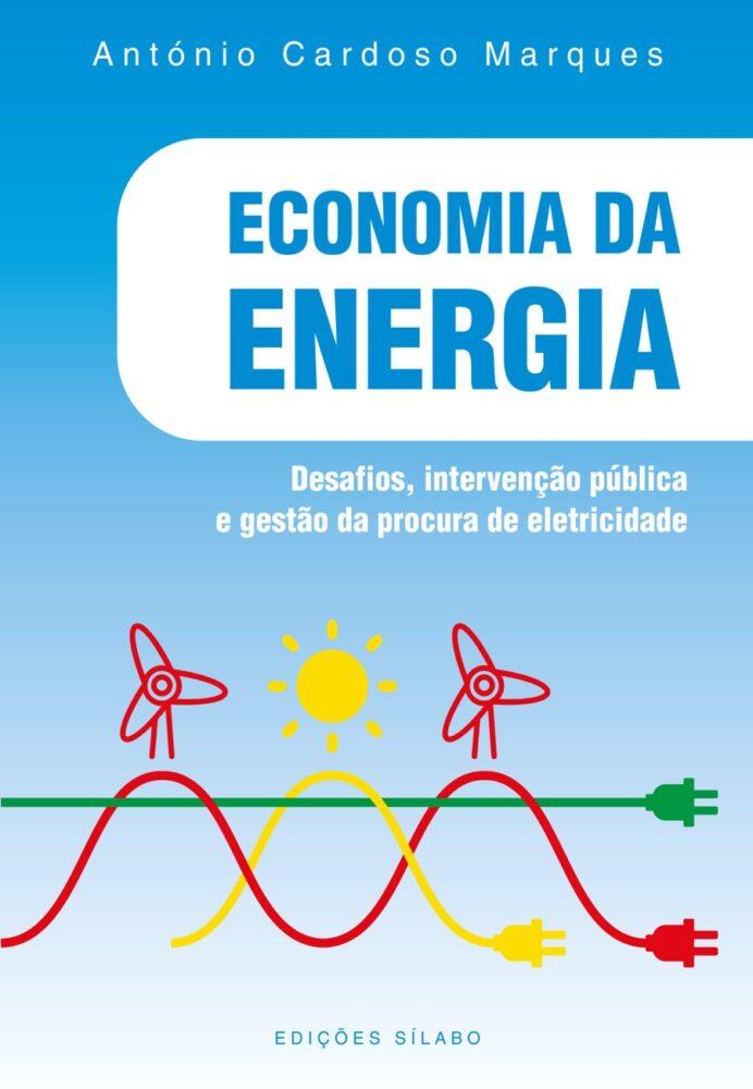 Economia da Energia – Desafios, Intervenção Pública e Gestão da Procura de Eletricidade. Um livro sobre Ciências Económicas, Economia de António Cardoso Marques, de Edições Sílabo.