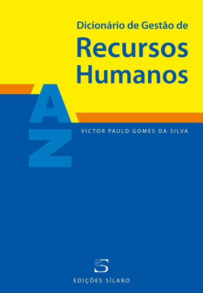 Dicionário de Gestão de Recursos Humanos. Um livro sobre Gestão Organizacional, Recursos Humanos, de Victor Paulo Gomes da Silva, de Edições Sílabo.