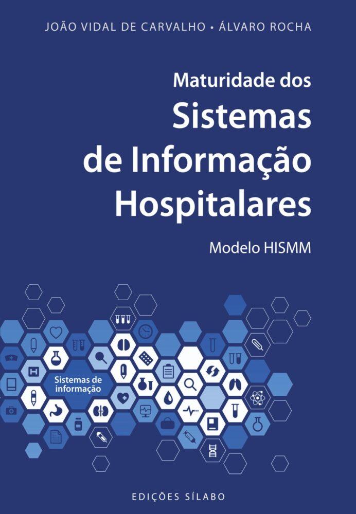 Maturidade dos Sistemas de Informação Hospitalares – Modelo HISMM. Um livro sobre Gestão Organizacional, Organizações de Saúde de João Vidal de Carvalho, Álvaro Rocha, de Edições Sílabo.