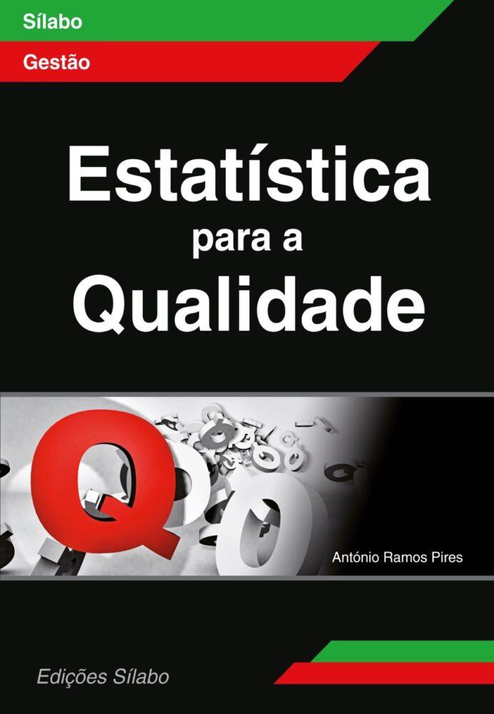 Estatística para a Qualidade. Um livro sobre Ciências Exatas e Naturais, Estatística, Gestão Organizacional, Qualidade, de António Ramos Pires, de Edições Sílabo.
