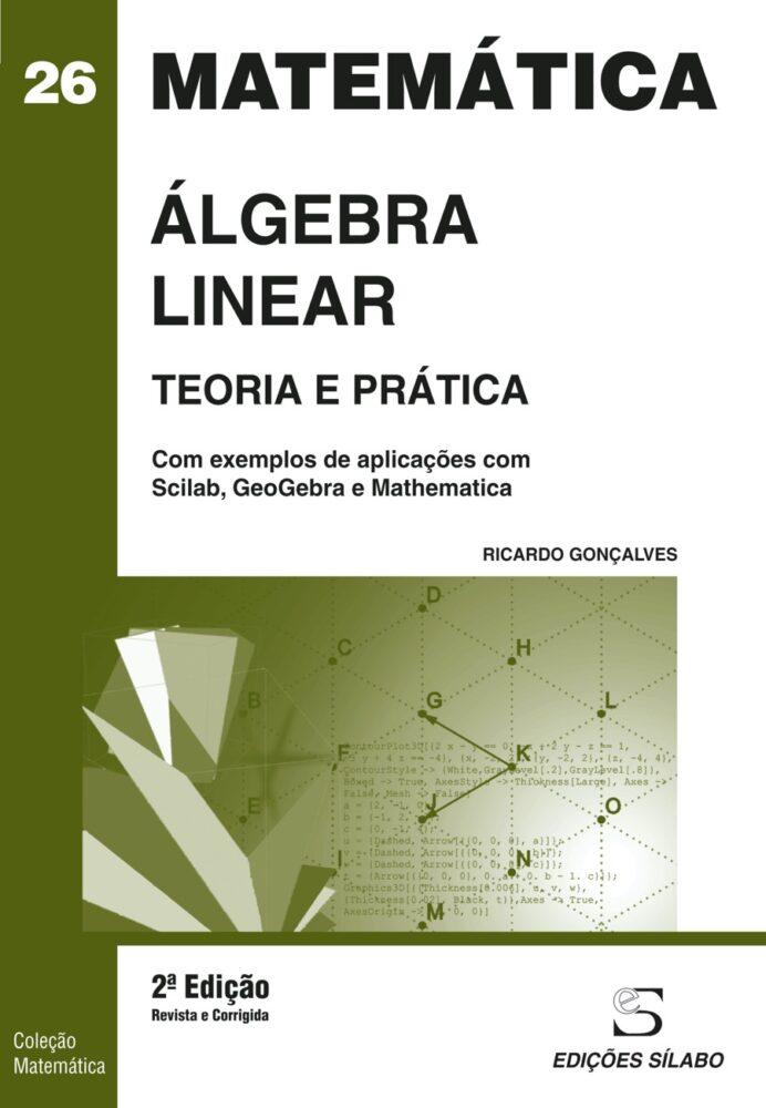 Álgebra Linear – Teoria e Prática. Um livro sobre Ciências Exatas e Naturais, Matemática de Ricardo Jorge Castro Gonçalves, de Edições Sílabo.