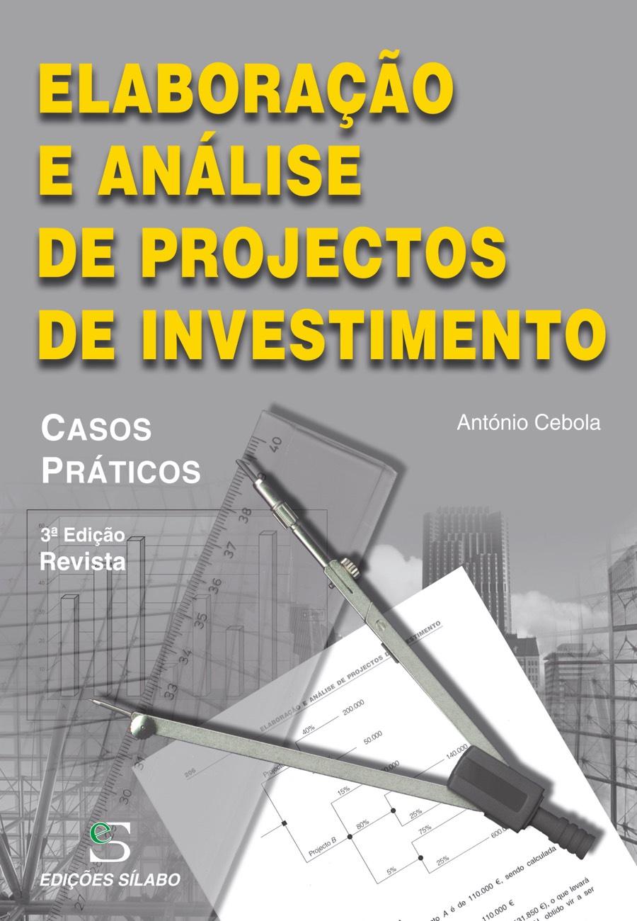 Elaboração e Análise de Projectos de Investimento. Um livro sobre Gestão Organizacional, Projetos de Investimento de António Cebola, de Edições Sílabo.