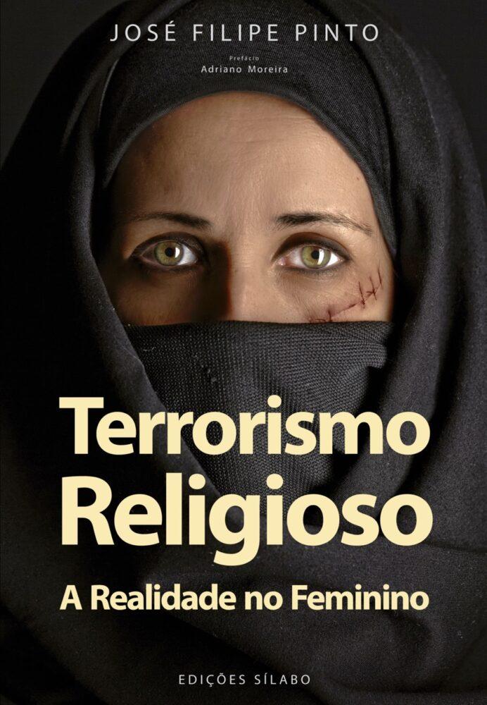 Terrorismo Religioso – A Realidade no Feminino. Um livro sobre Ciências Sociais e Humanas, Política, Sociologia de José Filipe Pinto, de Edições Sílabo.