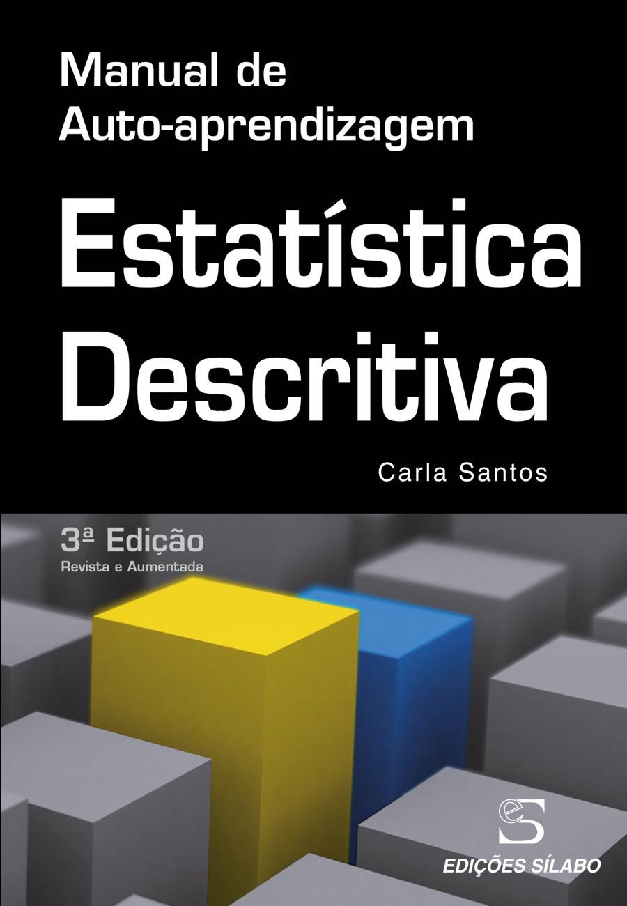 Estatística Descritiva – Manual de auto-aprendizagem. Um livro sobre Ciências Exatas e Naturais, Estatística de Carla Maria Lopes da Silva Afonso dos Santos, de Edições Sílabo.