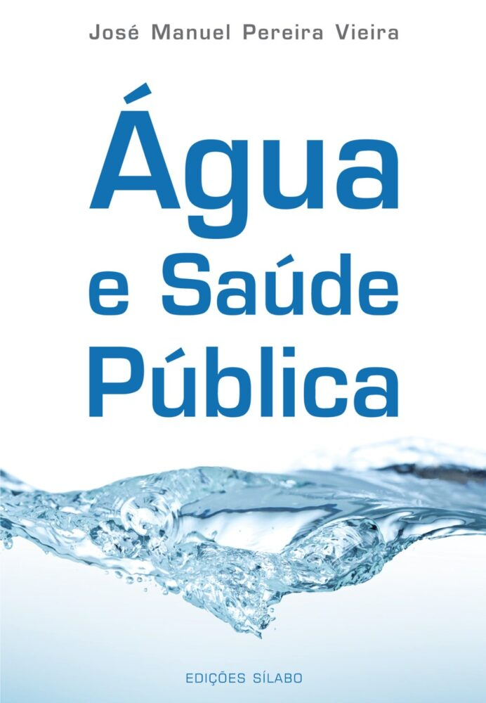 Água e Saúde Pública. Um livro sobre Gestão Organizacional, Organizações de Saúde, Qualidade de José Manuel Pereira Vieira, de Edições Sílabo.