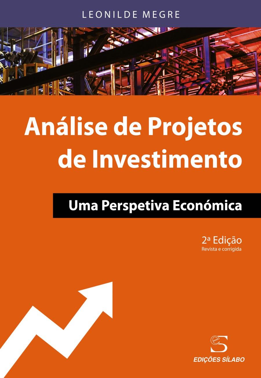 Análise de Projectos de Investimento – Uma Perspetiva Económica. Um livro sobre Gestão Organizacional, Projetos de Investimento de Leonilde Megre, de Edições Sílabo.