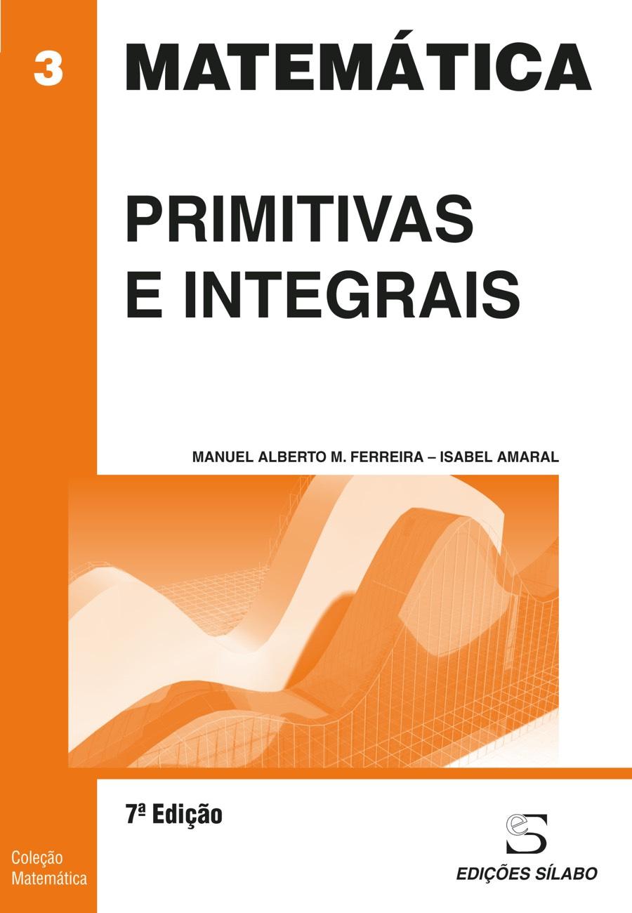 Primitivas e Integrais. Um livro sobre Ciências Exatas e Naturais, Matemática de Manuel Alberto M. Ferreira, Isabel Amaral, de Edições Sílabo.