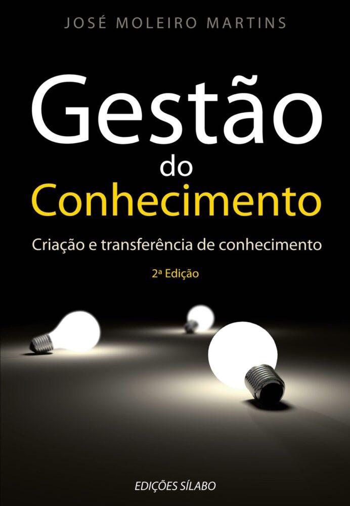 Gestão do Conhecimento – Criação e transferência de conhecimento. Um livro sobre Gestão Organizacional, Teorias de Gestão de José Moleiro Martins, de Edições Sílabo.