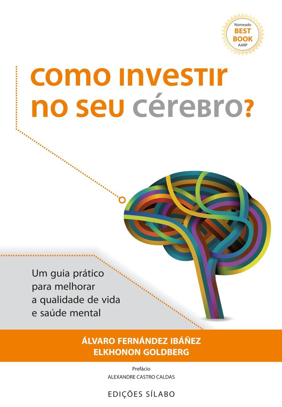 Como Investir no Seu Cérebro? – Um guia prático para melhorar a qualidade de vida e a saúde mental. Um livro sobre Competências Profissionais, Desenvolvimento Pessoal de Álvaro Fernández Ibáñez, Elkhonon Goldberg, de Edições Sílabo.