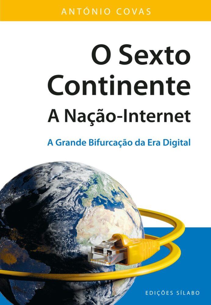O Sexto Continente – A Nação-Internet – A grande bifurcação da era digital. Um livro sobre Gestão Organizacional, Sistemas de Informação de António Covas, de Edições Sílabo.