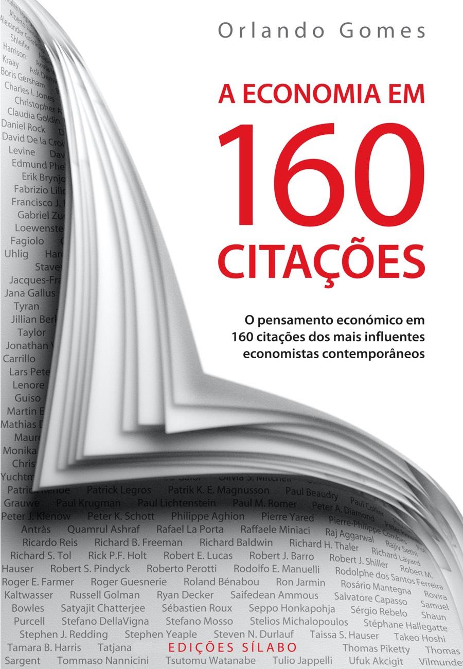 A Economia em 160 Citações. Um livro sobre Ciências Económicas, Ciências Sociais e Humanas, Economia, História de Orlando Gomes, de Edições Sílabo.