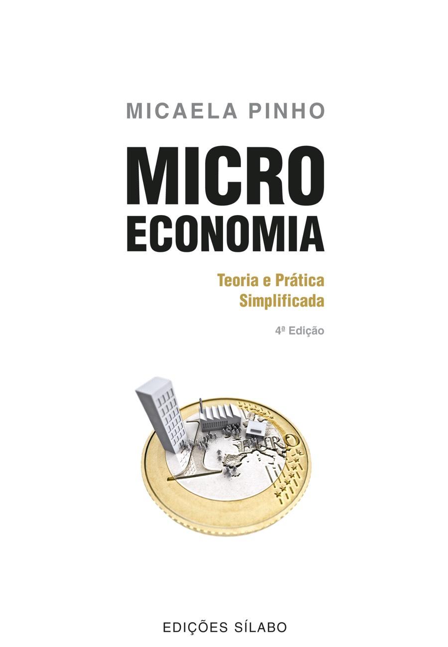 Microeconomia – Teoria e Prática Simplificada. Um livro sobre Ciências Económicas, Microeconomia de Micaela Pinho, de Edições Sílabo.