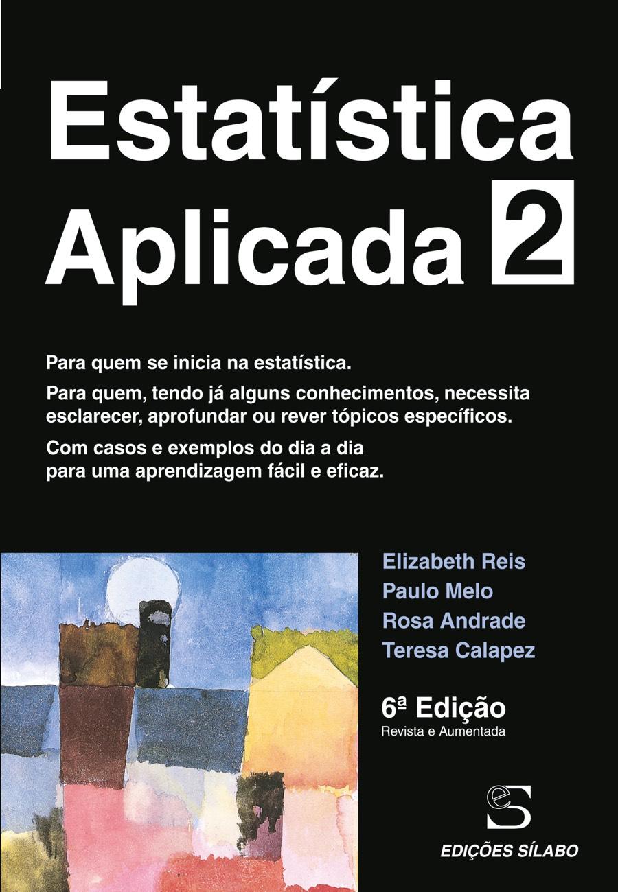 Estatística Aplicada – Vol. 2. Um livro sobre Ciências Exatas e Naturais, Estatística de Elizabeth Reis, Paulo Melo, Rosa Andrade, Teresa Calapez, de Edições Sílabo.