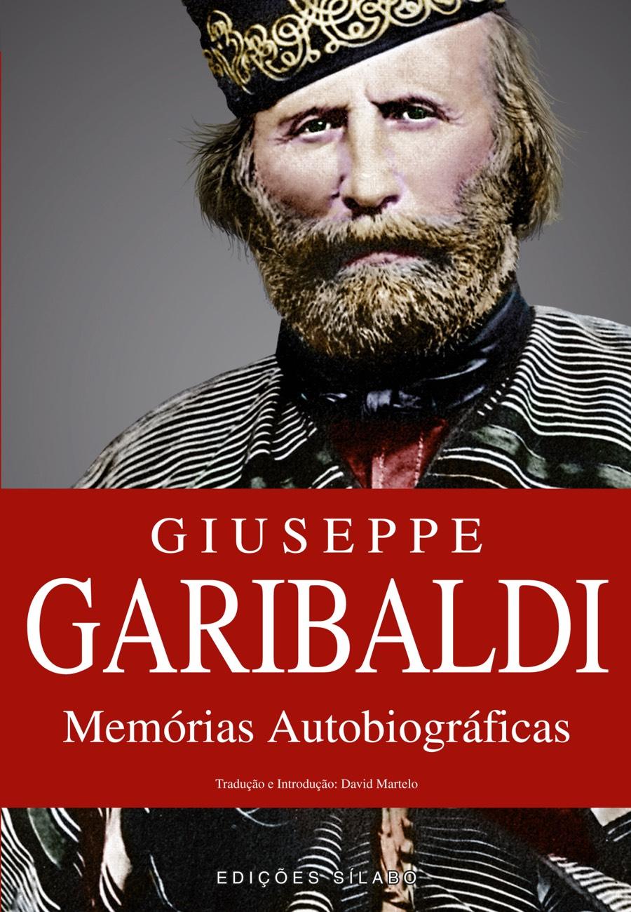 Giuseppe Garibaldi – Memórias Autobiográficas. Um livro sobre Ciências Sociais e Humanas, História, Líderes e Povos de Giuseppe Garibaldi, de Edições Sílabo.