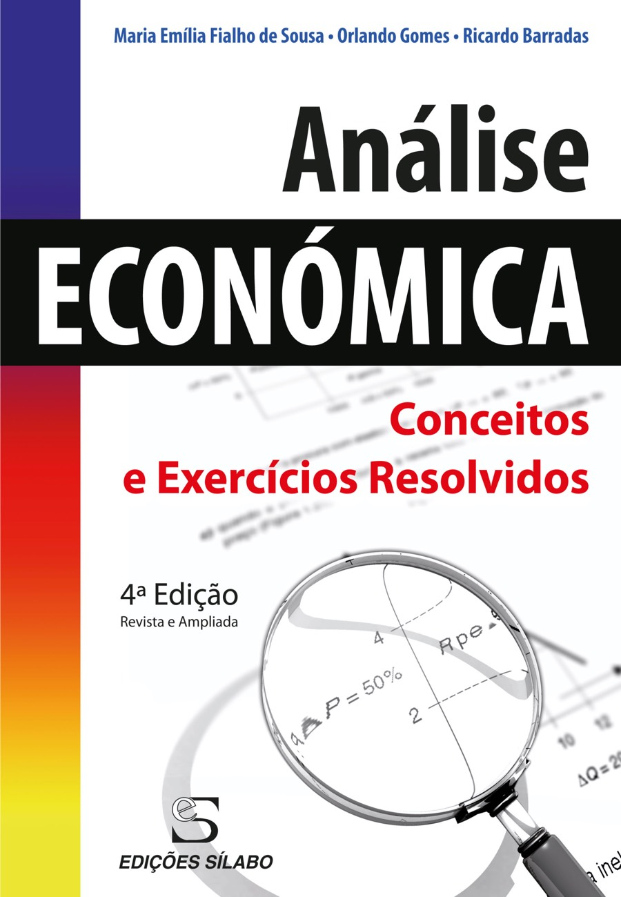 Análise Económica – Conceitos e Exercícios Resolvidos. Um livro sobre Ciências Económicas, Economia de Maria Emília Fialho de Sousa, Orlando Gomes, Ricardo Barradas, de Edições Sílabo.