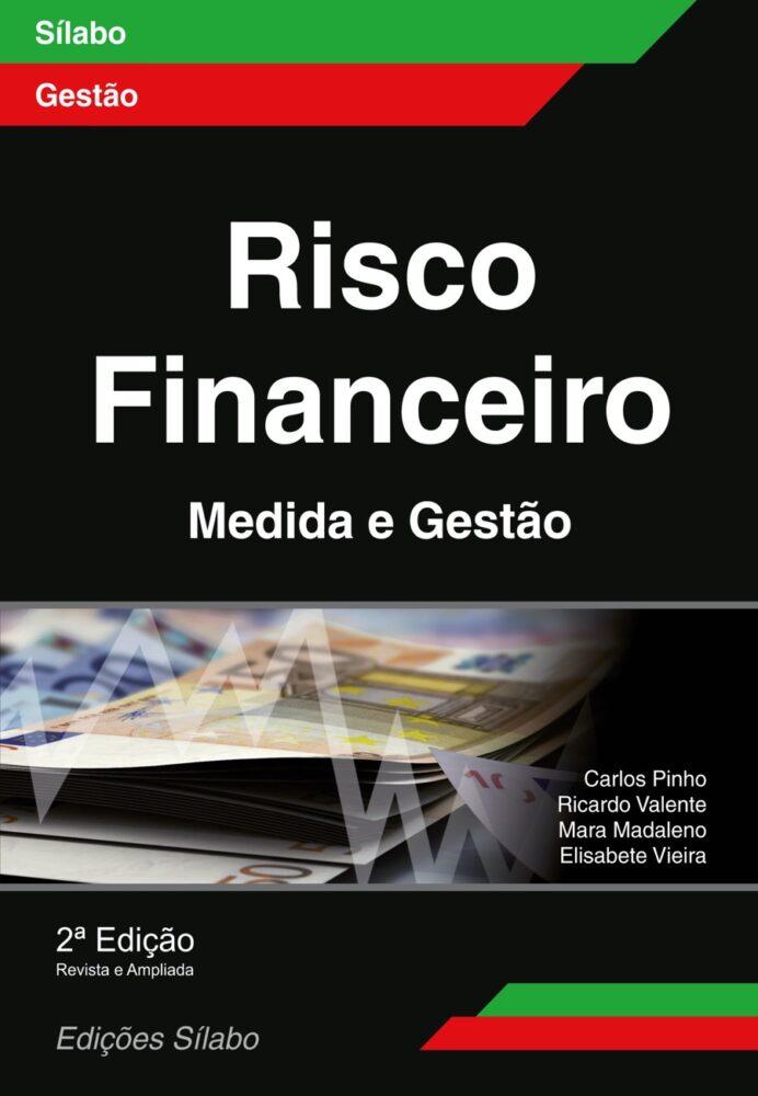 Risco Financeiro – Medida e Gestão. Um livro sobre Finanças, Gestão Organizacional de Carlos Pinho, Ricardo Valente, Mara Madaleno, Elisabete Vieira, de Edições Sílabo.