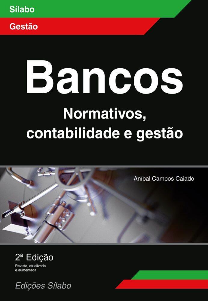 Bancos – Normativos, Contabilidade e Gestão. Um livro sobre Contabilidade, Gestão Organizacional, Gestão Pública de Aníbal Campos Caiado, de Edições Sílabo.