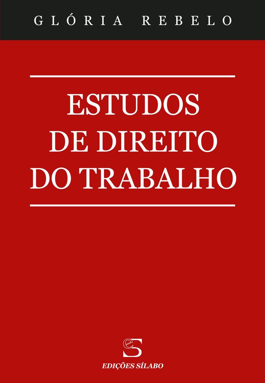 Estudos de Direito do Trabalho – Vol. 1. Um livro sobre Ciências Sociais e Humanas, Direito, Gestão Organizacional, Recursos Humanos de Glória Rebelo, de Edições Sílabo.