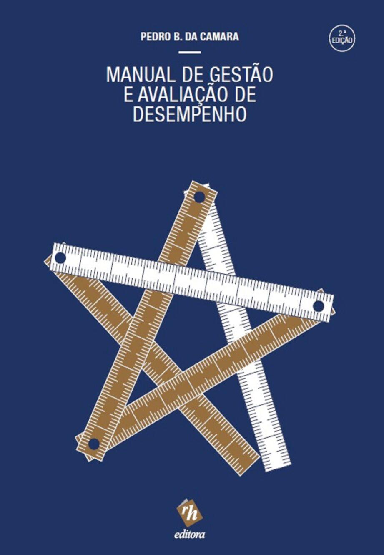 Manual de Gestão e Avaliação de Desempenho. Um livro sobre Recursos Humanos de Pedro B. da Camara, da Editora RH.