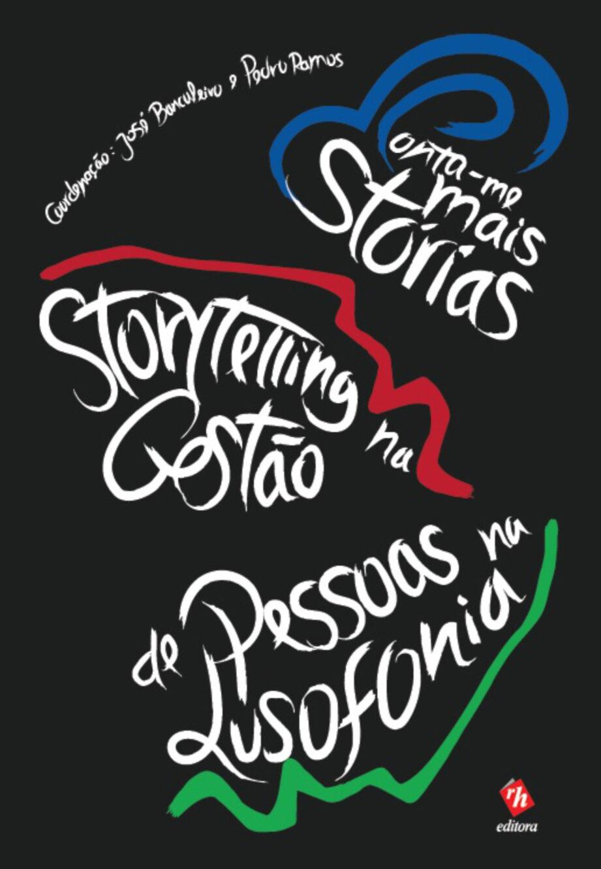 Conta-me (Mais) Estórias – Storytelling na Gestão de Pessoas na Lusofonia. Um livro sobre Recursos Humanos de José Bancaleiro, Pedro Ramos, da Editora RH.