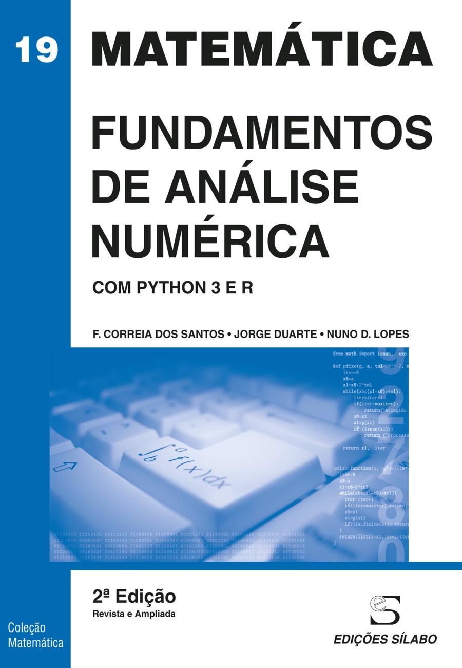 Fundamentos de Análise Numérica – Com Python 3 e R. Um livro sobre Ciências Exatas e Naturais, Matemática de F. Correia dos Santos, Jorge Duarte, Nuno D. Lopes, de Edições Sílabo.