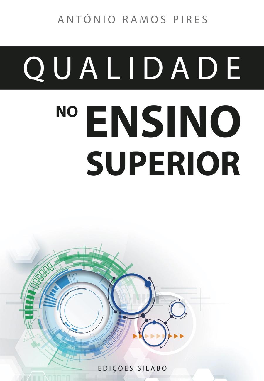 Qualidade no Ensino Superior. Um livro sobre Gestão Organizacional, Qualidade de António Ramos Pires, de Edições Sílabo.