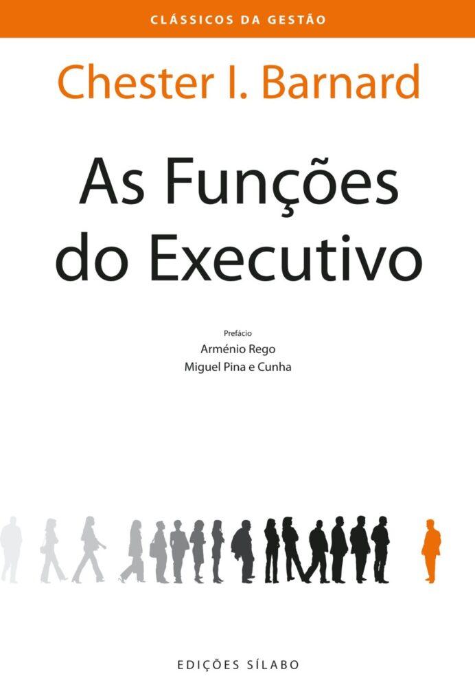 As Funções do Executivo. Um livro sobre Gestão Organizacional, Teorias de Gestão de Chester I. Barnard, de Edições Sílabo.