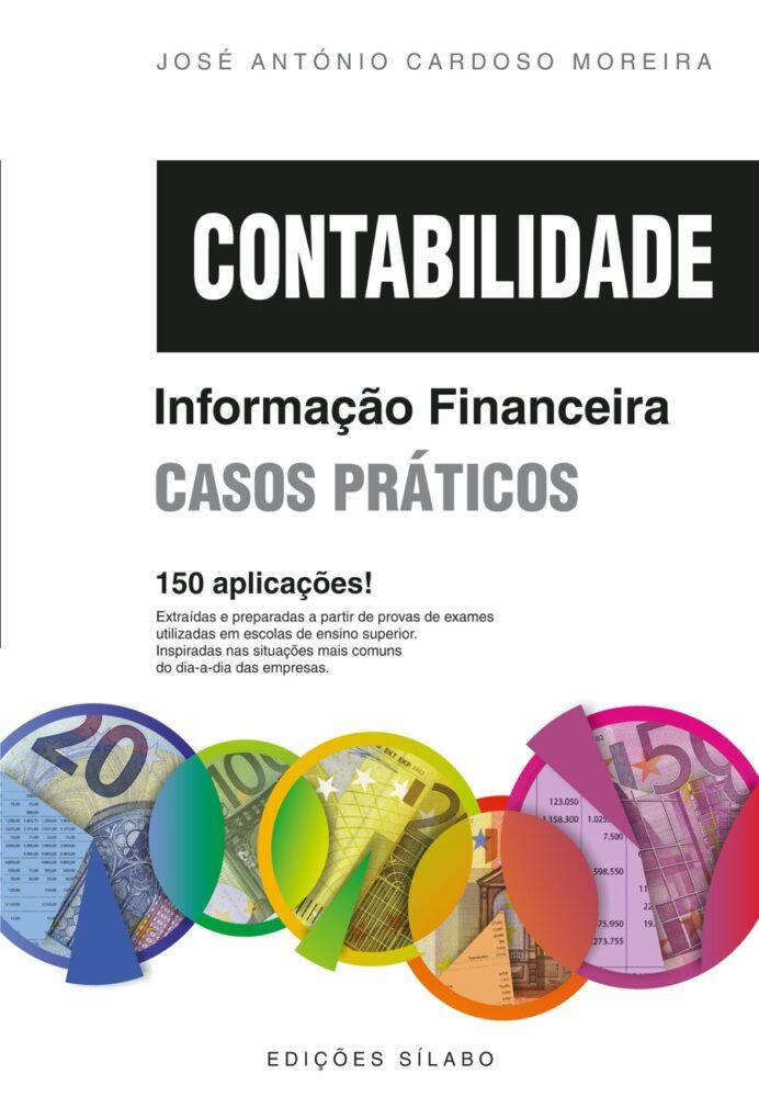 Contabilidade – Informação Financeira – Casos Práticos. Um livro sobre Contabilidade, Gestão Organizacional de José António Cardoso Moreira, de Edições Sílabo.