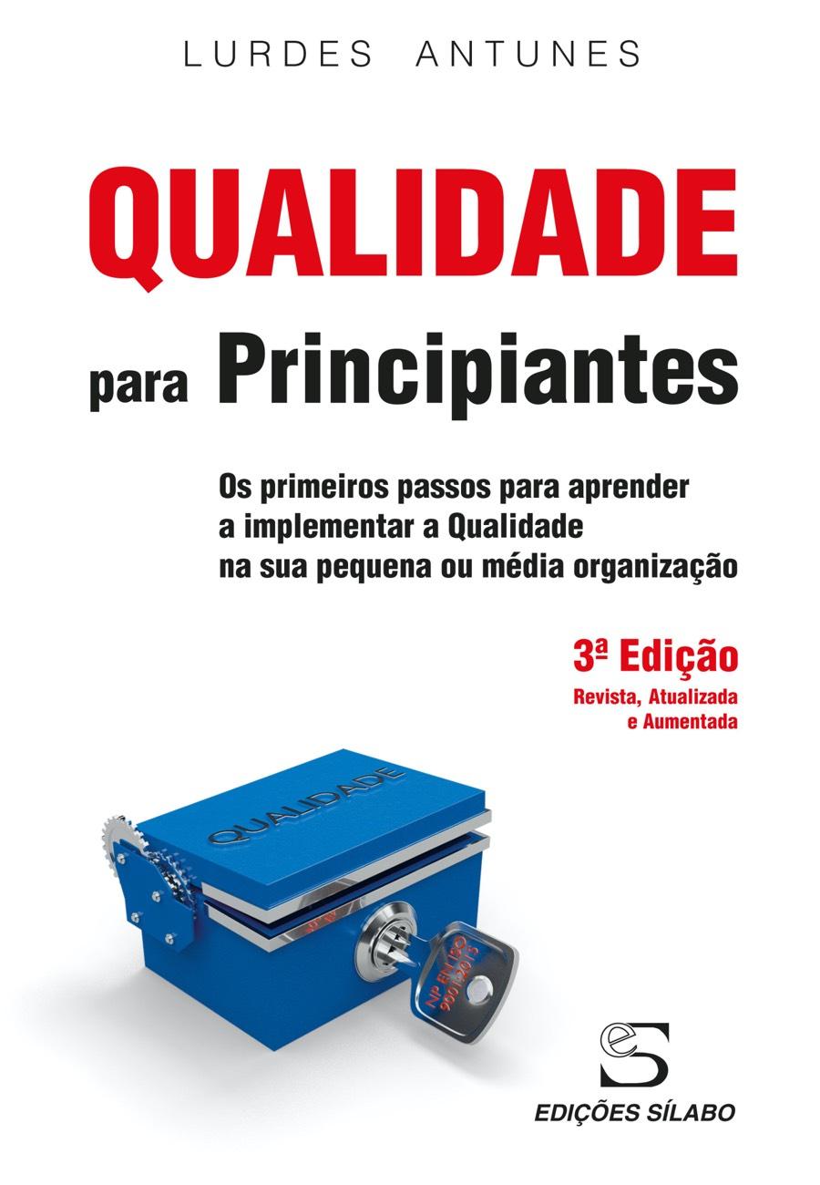 Qualidade para Principiantes. Um livro sobre Gestão Organizacional, Qualidade de Lurdes Antunes, de Edições Sílabo.