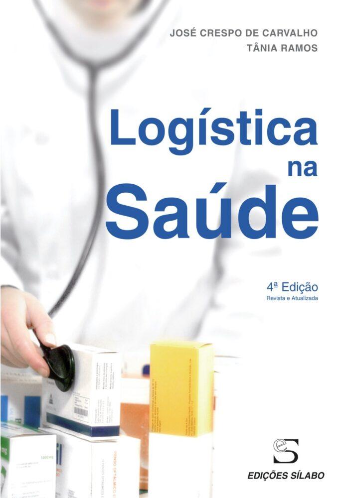 Logística na Saúde. Um livro sobre Gestão Organizacional, Logística, Organizações de Saúde de José Crespo de Carvalho, Tânia Ramos, de Edições Sílabo.