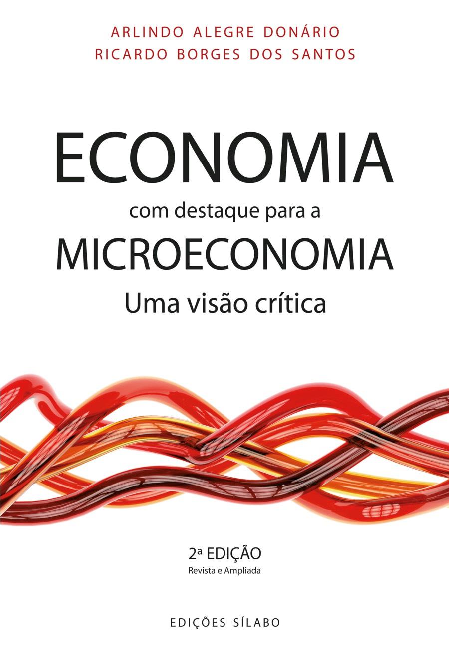 Economia, com Destaque para a Microeconomia – Uma Visão Crítica. Um livro sobre Ciências Económicas, Microeconomia de Arlindo Alegre Donário, Ricardo Borges dos Santos, de Edições Sílabo.