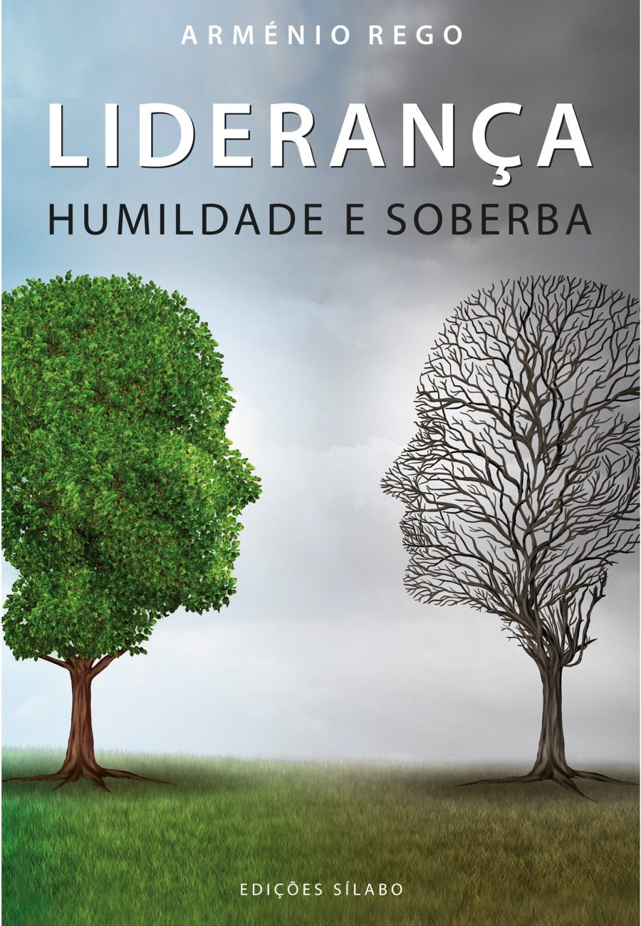 Liderança – Humildade e Soberba. Um livro sobre Competências Profissionais, Desenvolvimento Pessoal, Gestão Organizacional, Liderança de Arménio Rego, de Edições Sílabo.
