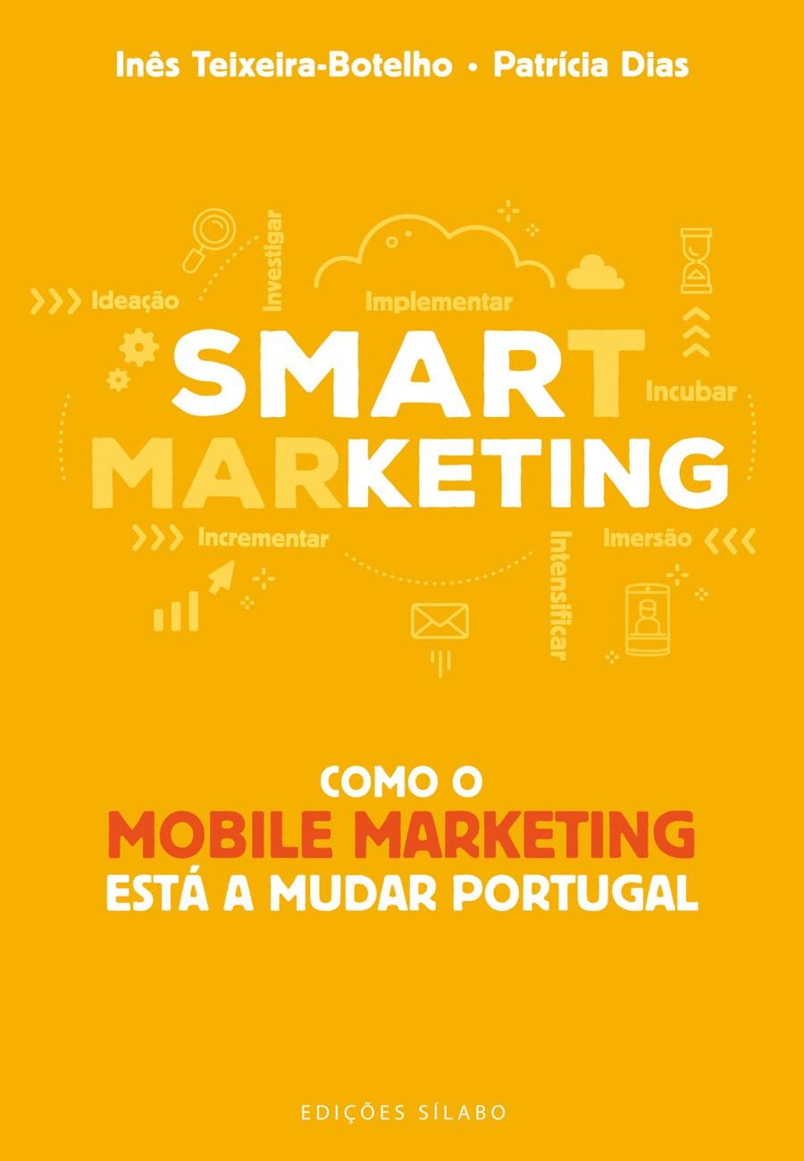 Smarketing – Como o mobile marketing está a mudar Portugal. Um livro sobre Gestão Organizacional, Marketing e Comunicação de Patrícia Dias, Inês Teixeira-Botelho, de Edições Sílabo.