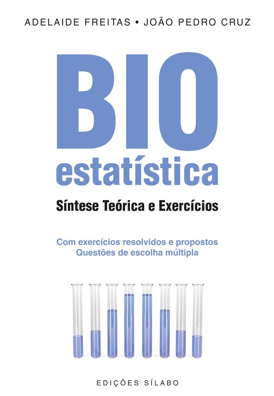 Bioestatística – Síntese Teórica e Exercícios. Um livro sobre Ciências Exatas e Naturais, Estatística de Adelaide Freitas, João Pedro Cruz, de Edições Sílabo.