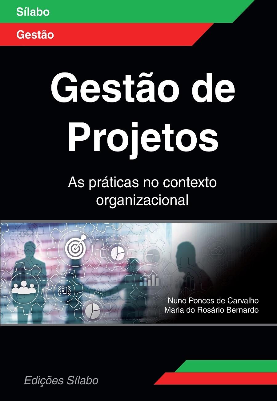 Gestão de Projetos – As práticas no contexto organizacional. Um livro sobre Empreendedorismo de Nuno Ponces de Carvalho, Maria do Rosário Bernardo, de Edições Sílabo.