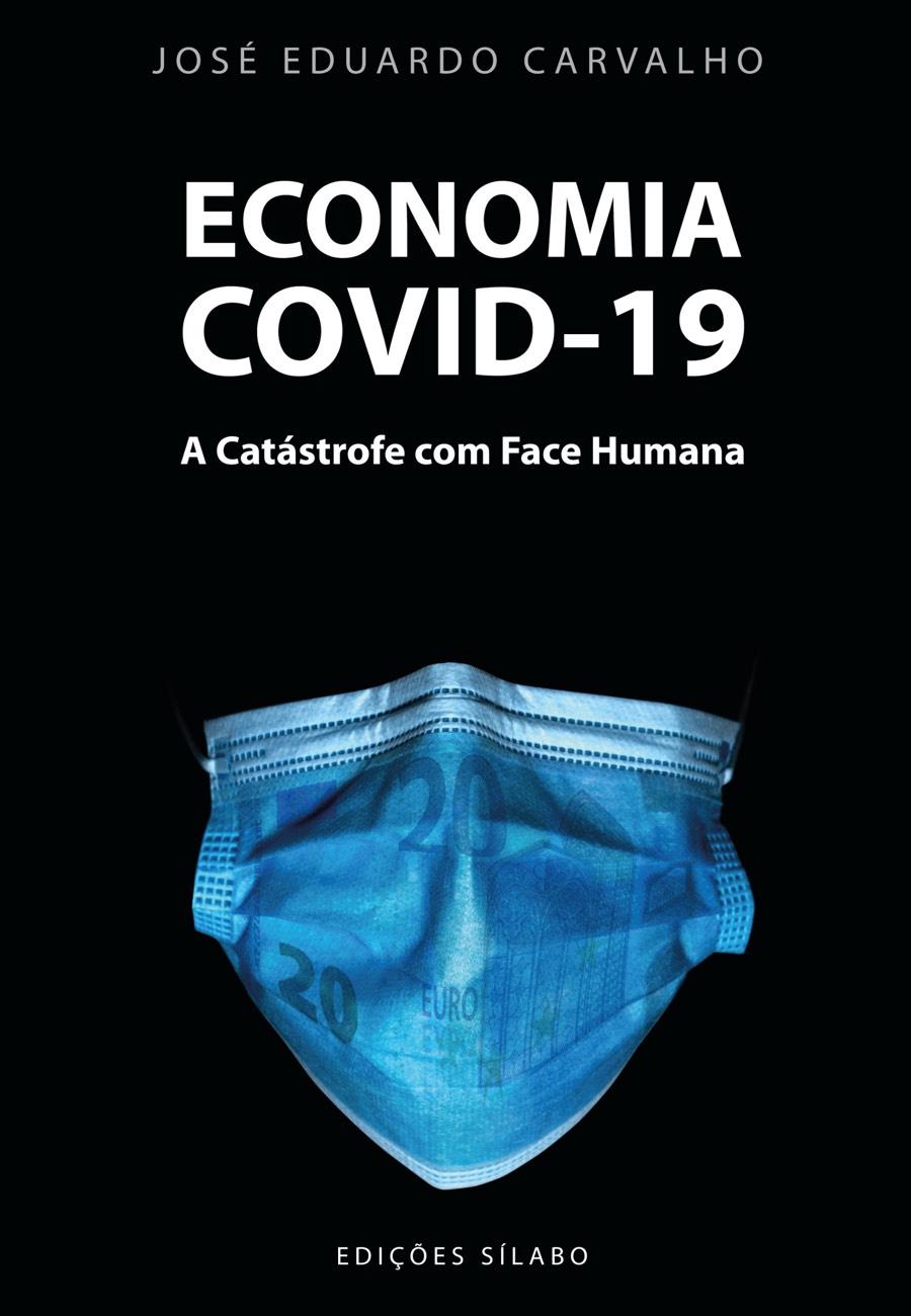 Economia COVID-19 – A Catástrofe com Face Humana. Um livro sobre Ciências Económicas, Ciências Sociais e Humanas, Economia, Política de José Eduardo Carvalho, de Edições Sílabo.
