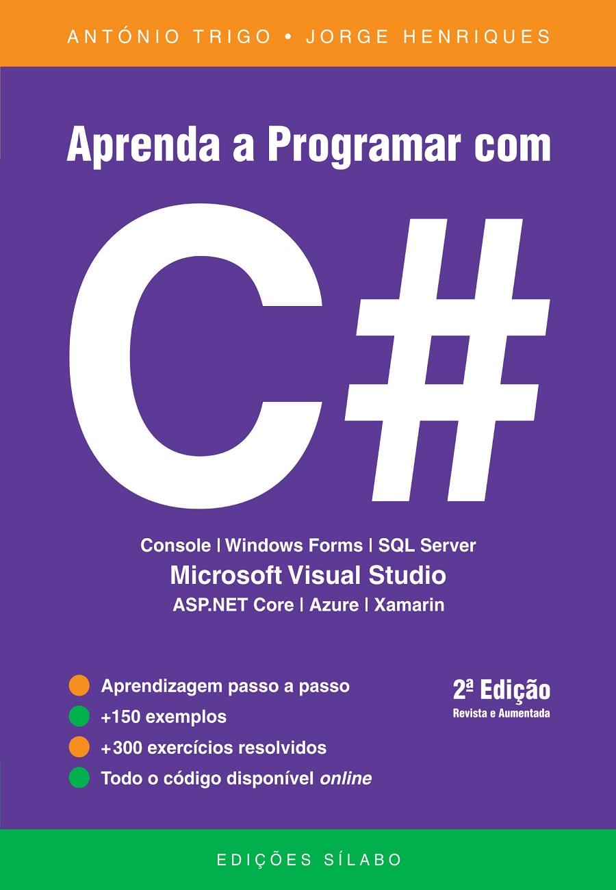 Aprenda a Programar com C#. Um livro sobre Programação de António Trigo, Jorge Henriques, de Edições Sílabo.