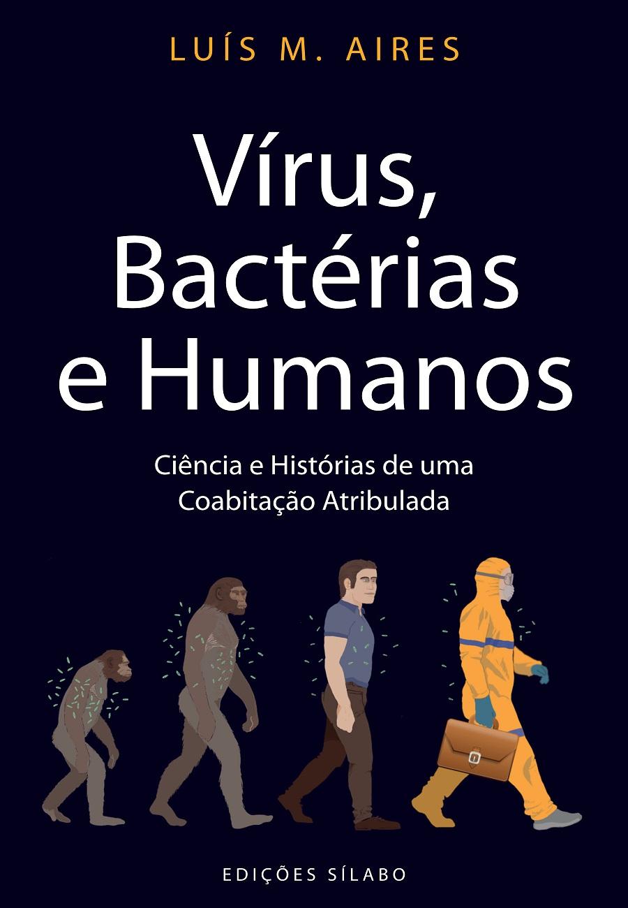 Vírus, Bactérias e Humanos – Ciência e Histórias de uma Coabitação Atribulada. Um livro sobre Ciências da Vida de Luís M. Aires.