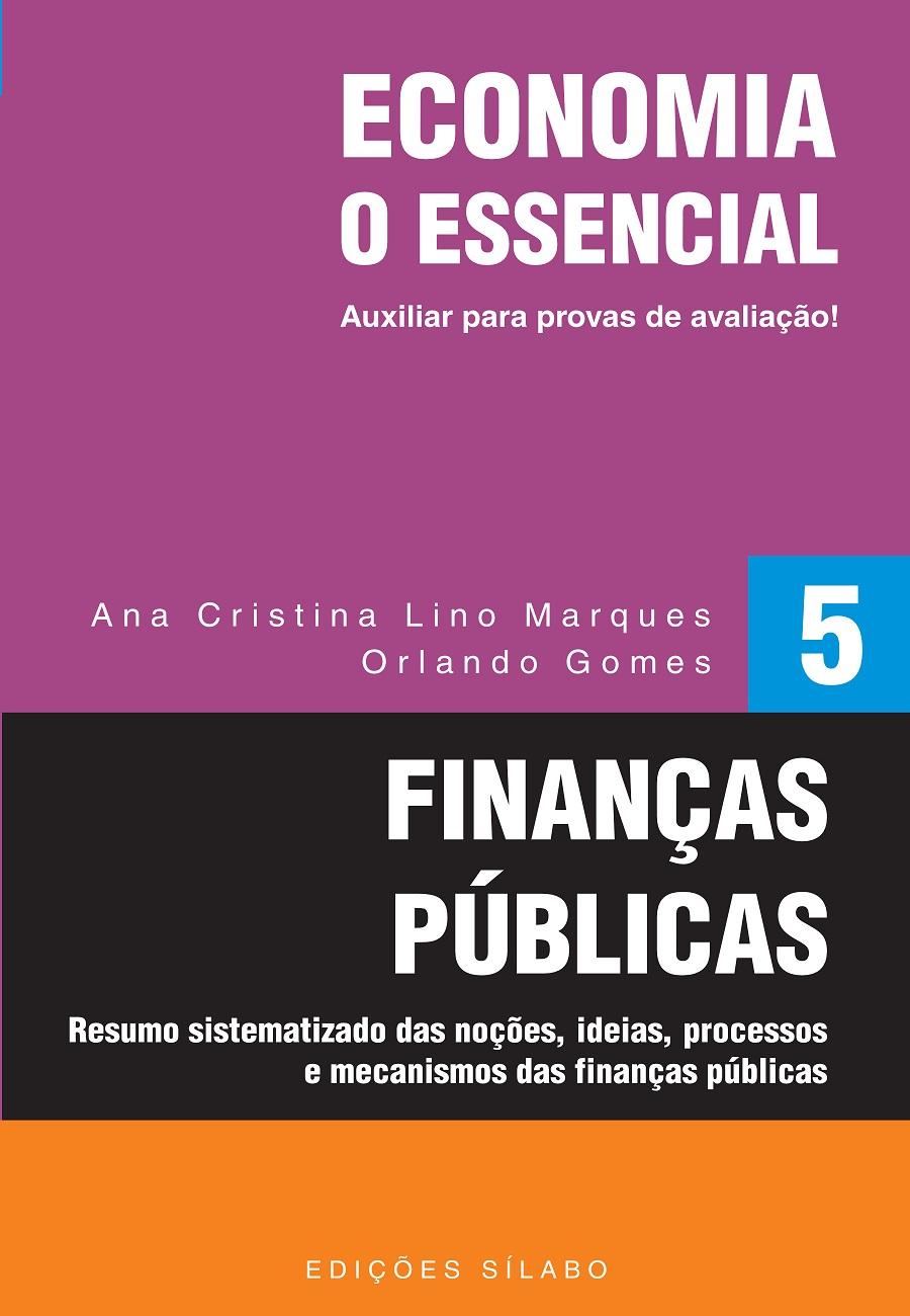 Finanças Públicas: O Essencial – Vol. 5. Um livro sobre Finanças de Ana Cristina Lino Marques, Orlando Gomes.