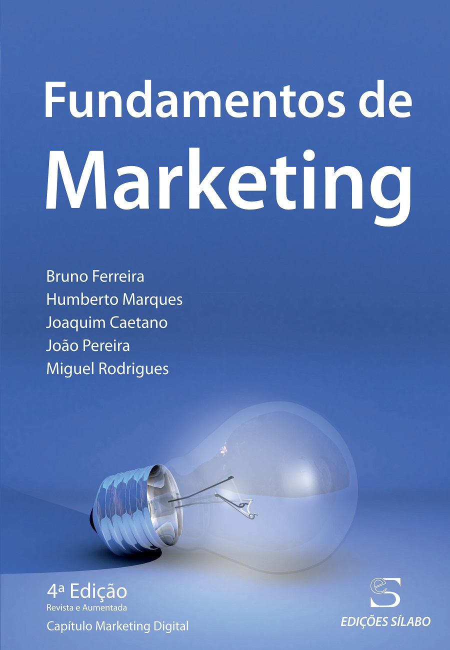 Fundamentos de Marketing. Um livro sobre marketing de Bruno Ferreira, Humberto Marques, Joaquim Caetano, João Pereira, Miguel Rodrigues, das Edições Sílabo