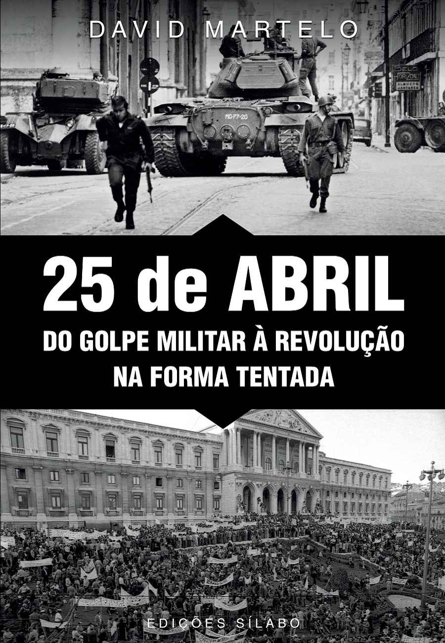 25 de Abril – Do Golpe Militar à Revolução na Forma Tentada. Um livro sobre História de David Martelo.
