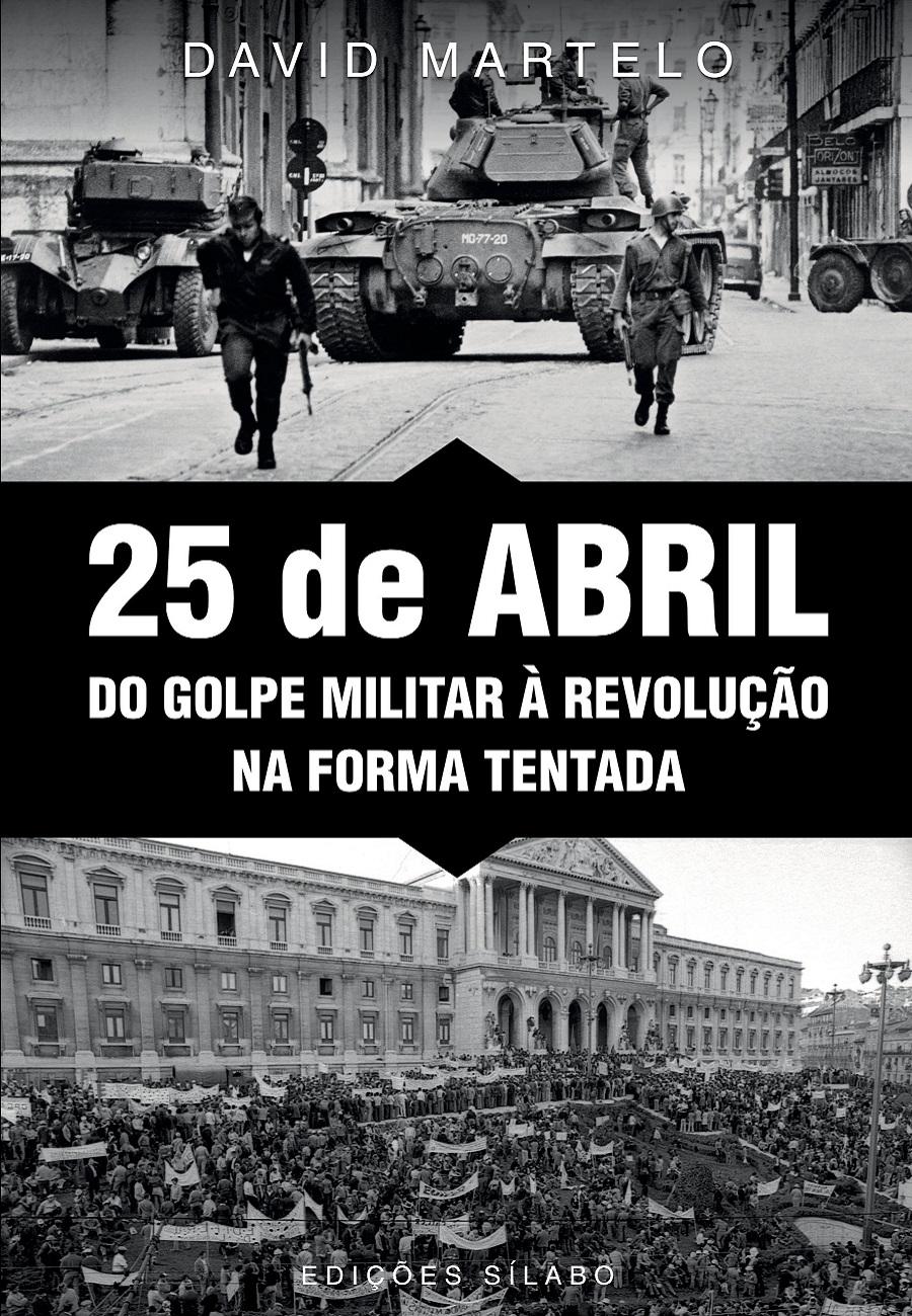 25 de Abril – Do Golpe Militar à Revolução na Forma Tentada