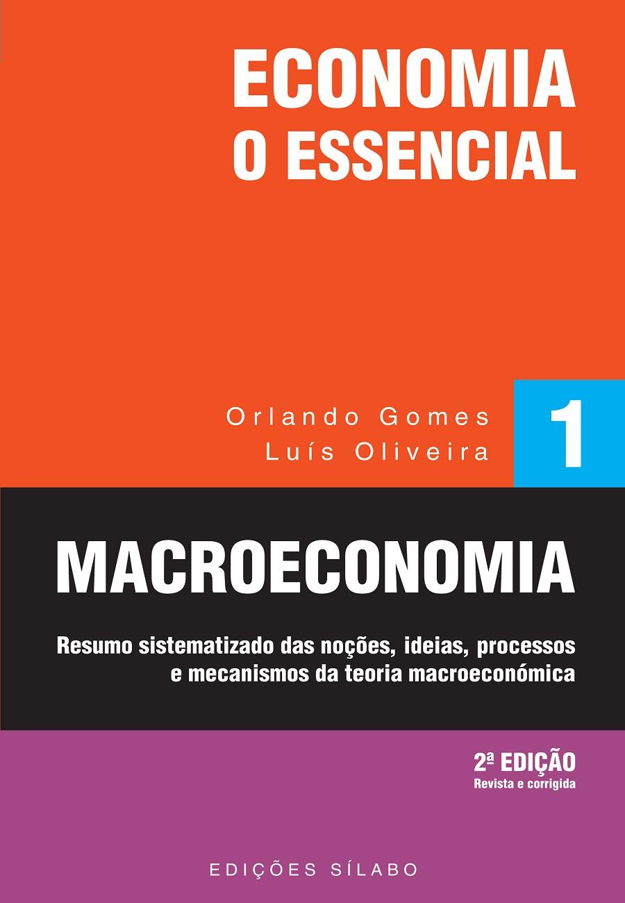 Economia – O Essencial – Macroeconomia. Um livro sobre Economia e Macroeconomia de Orlando Gomes e Luís Oliveira, das Edições Sílabo.