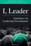 I, Leader – Guidelines for Leadership Development. Um livro sobre Liderança de ARMÉNIO REGO, MIGUEL PINA E CUNHA.