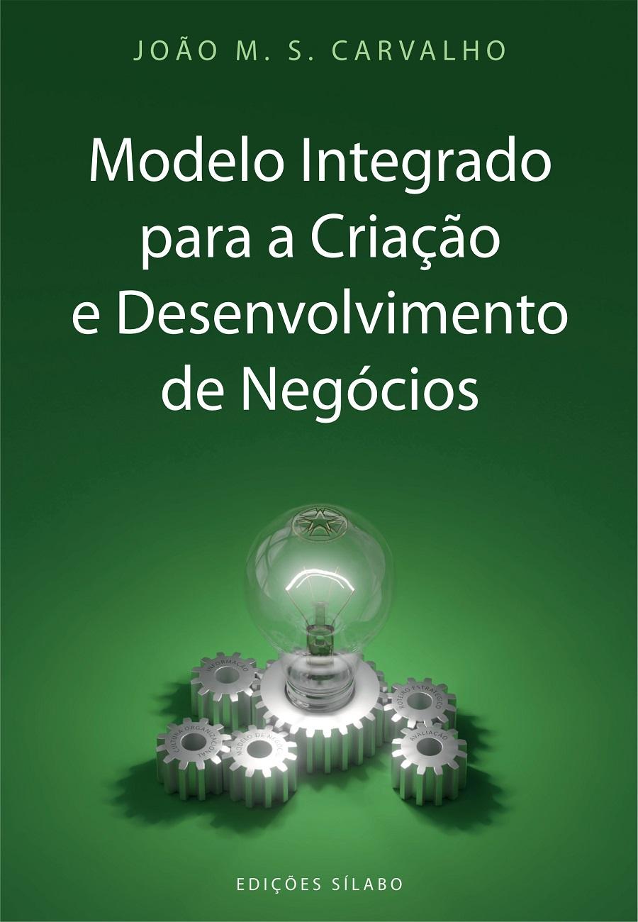 Modelo Integrado para a Criação e Desenvolvimento de Negócios; Edições Sílabo; João M. S. Carvalho