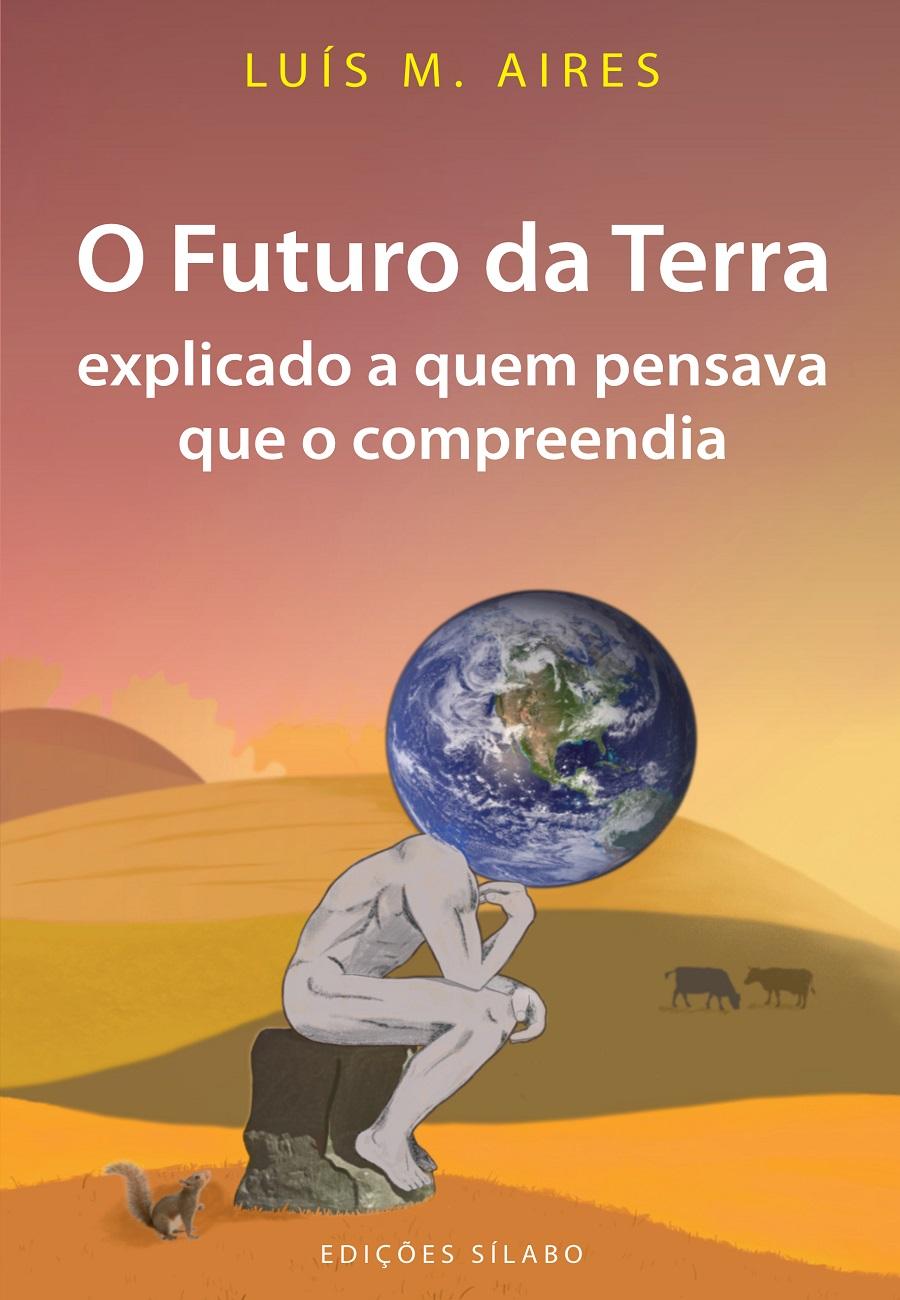 O Futuro da Terra Explicado a Quem Pensava Que o Compreendia