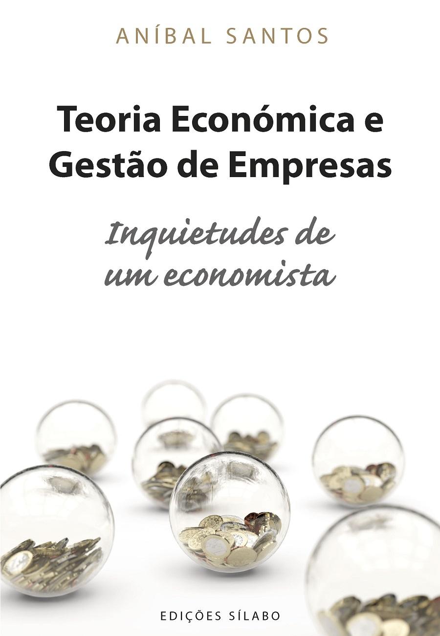 Teoria Económica e Gestão de Empresas – Inquietudes de um Economista