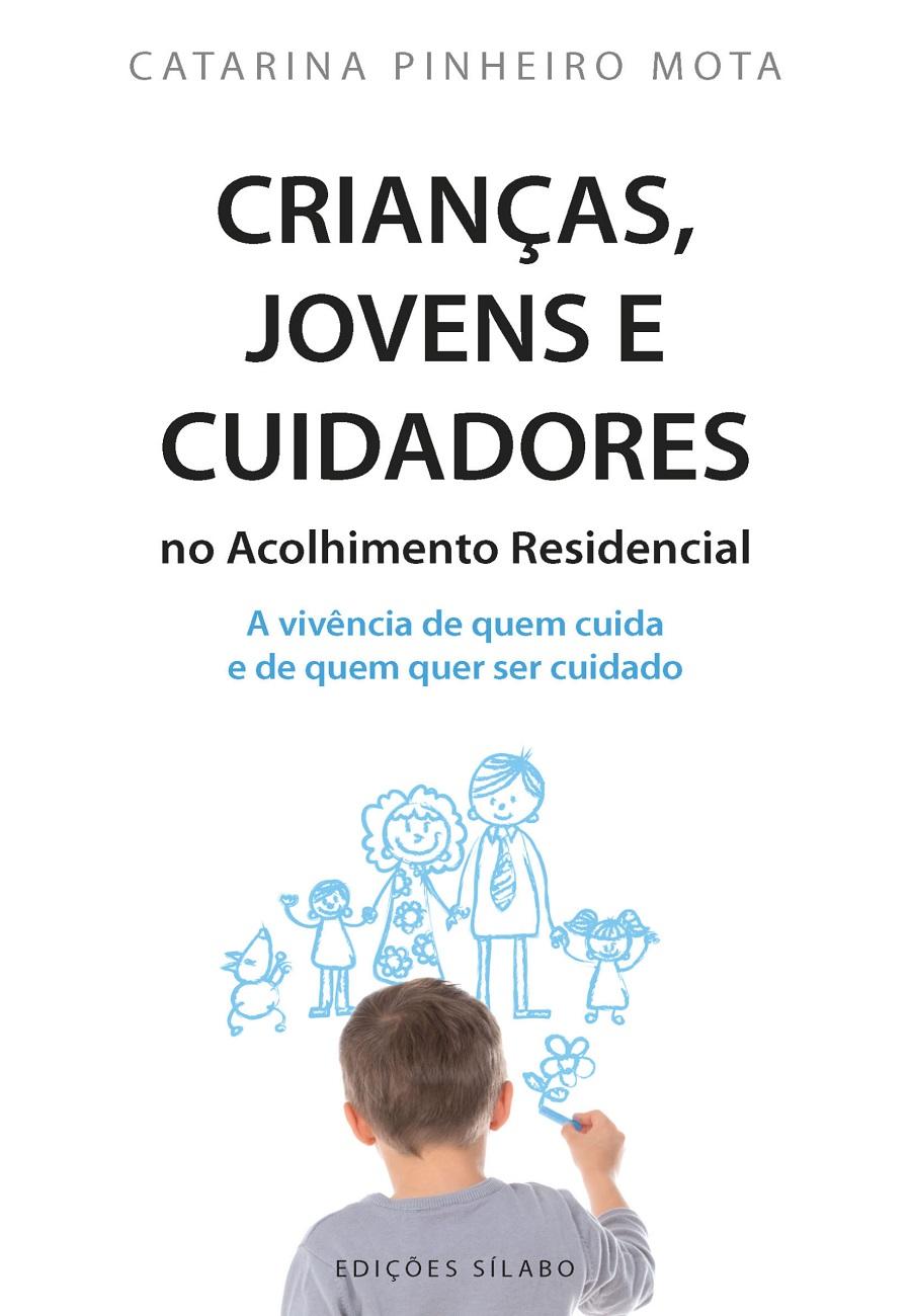 Crianças, Jovens e Cuidadores no Acolhimento Residencial – A Vivência de Quem Cuida e de Quem quer ser Cuidado